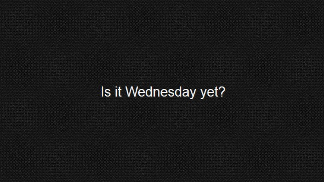 Is It Wednesday Yet?