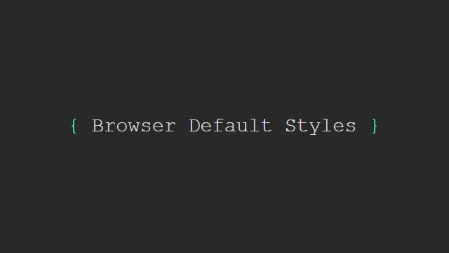Browser default styles